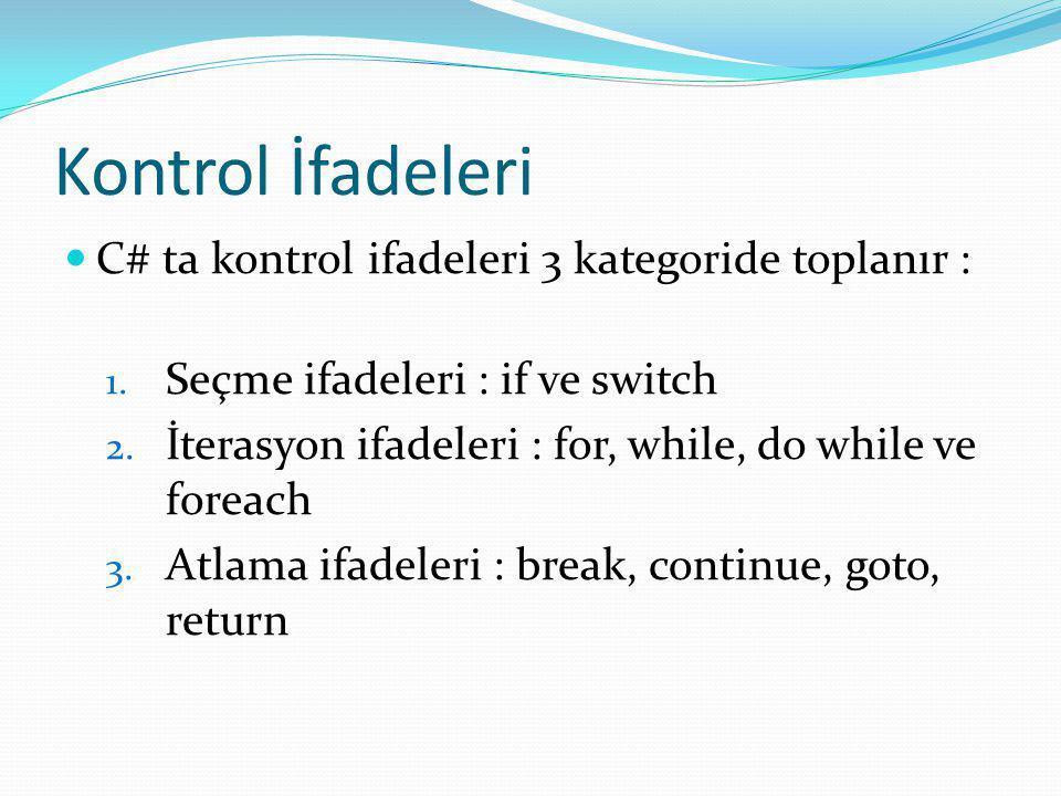 Kontrol İfadeleri C# ta kontrol ifadeleri 3 kategoride toplanır :