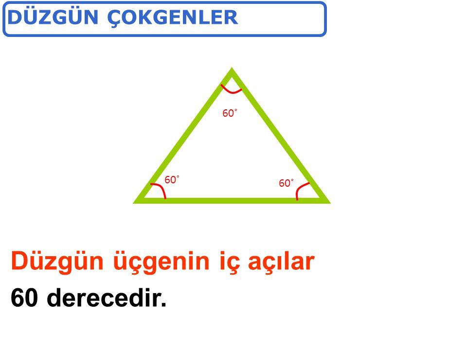Düzgün üçgenin iç açılar 60 derecedir.