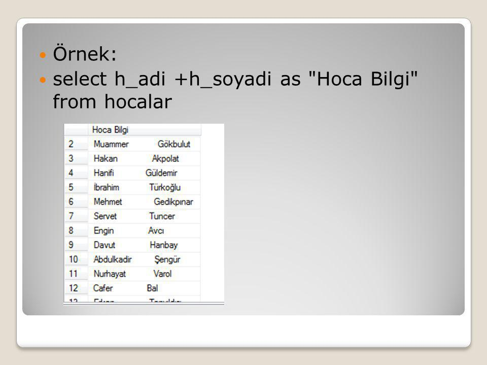 Örnek: select h_adi +h_soyadi as Hoca Bilgi from hocalar