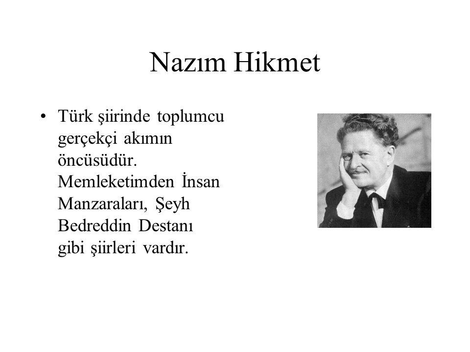 Nazım Hikmet Türk şiirinde toplumcu gerçekçi akımın öncüsüdür.