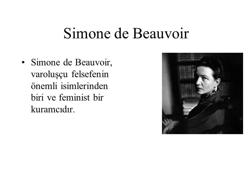Simone de Beauvoir Simone de Beauvoir, varoluşçu felsefenin önemli isimlerinden biri ve feminist bir kuramcıdır.