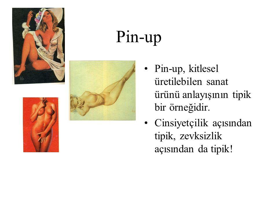 Pin-up Pin-up, kitlesel üretilebilen sanat ürünü anlayışının tipik bir örneğidir.