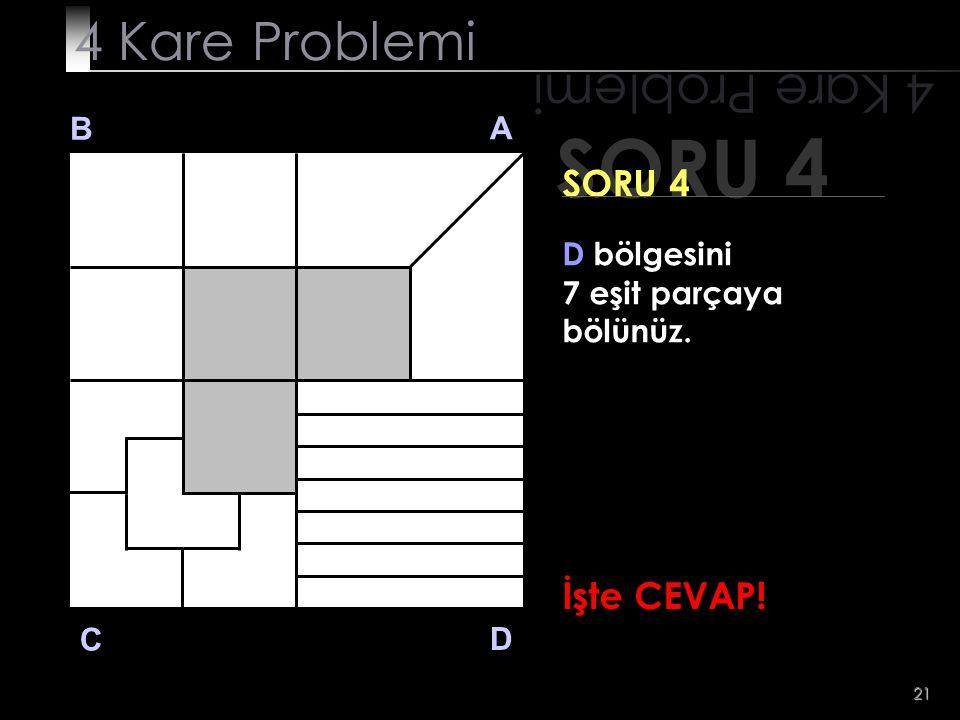 SORU 4 4 Kare Problemi 4 Kare Problemi SORU 4 İşte CEVAP! B A