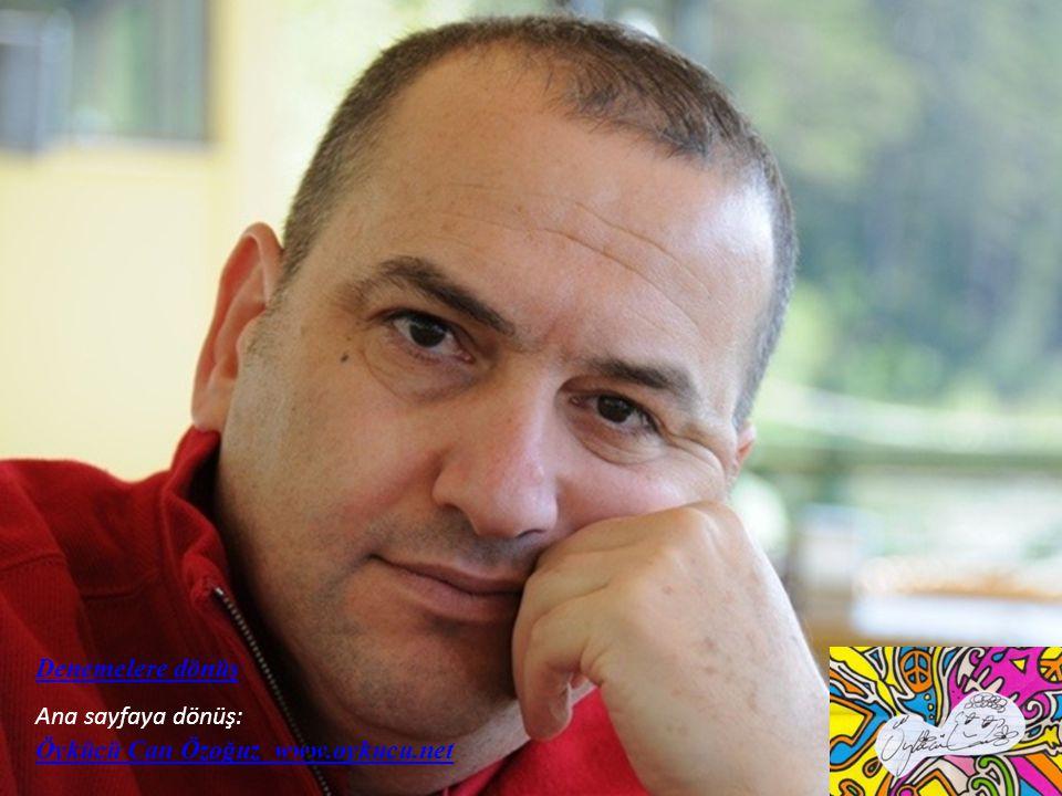 Denemelere dönüş Ana sayfaya dönüş: Öykücü Can Özoğuz www.oykucu.net