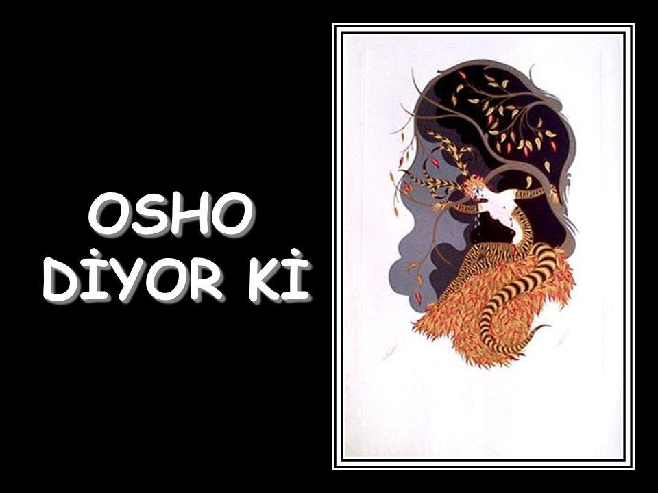 OSHO DİYOR Kİ