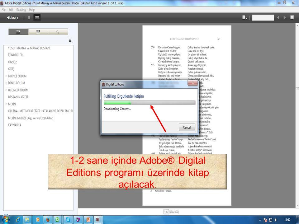 1-2 sane içinde Adobe® Digital Editions programı üzerinde kitap açılacak.