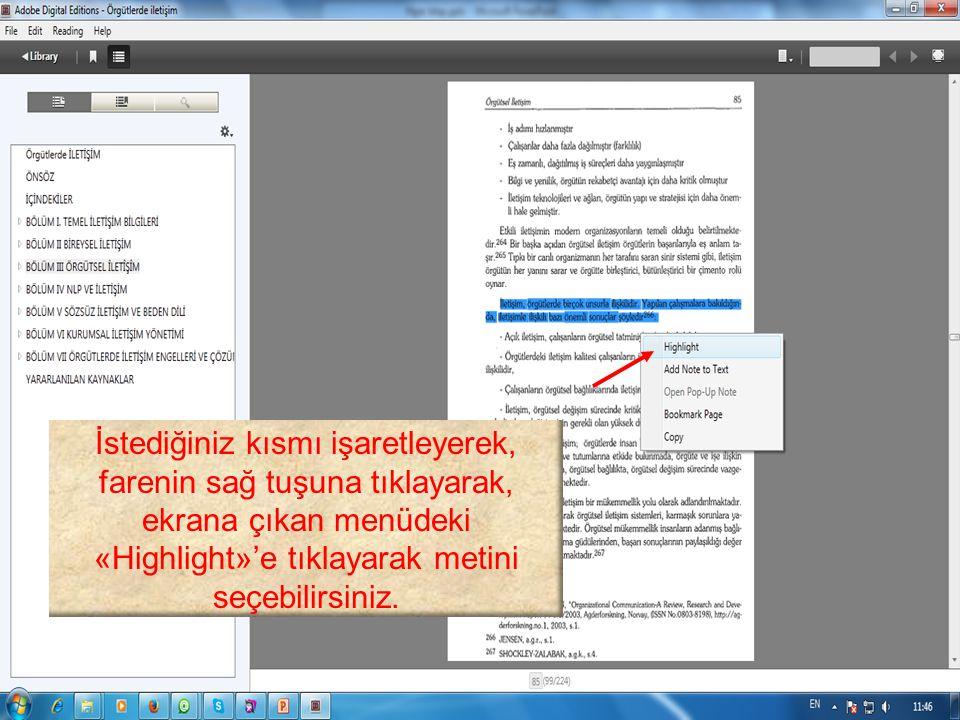 İstediğiniz kısmı işaretleyerek, farenin sağ tuşuna tıklayarak, ekrana çıkan menüdeki «Highlight»'e tıklayarak metini seçebilirsiniz.