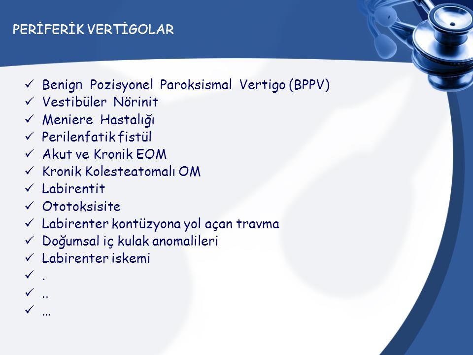PERİFERİK VERTİGOLAR Benign Pozisyonel Paroksismal Vertigo (BPPV) Vestibüler Nörinit. Meniere Hastalığı.