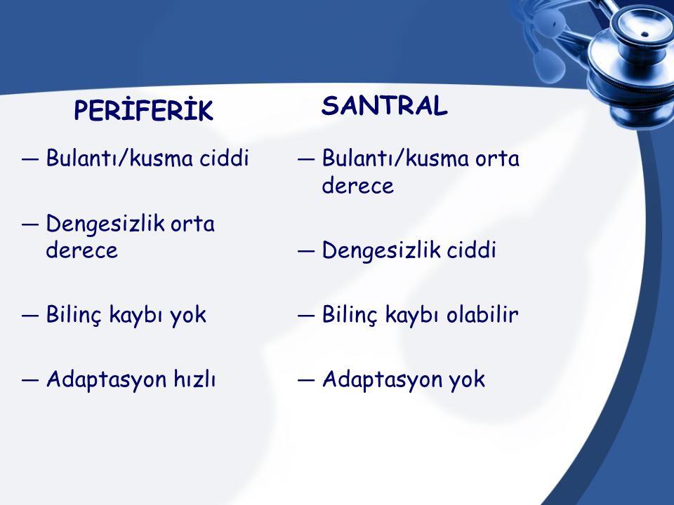 SANTRAL PERİFERİK Bulantı/kusma ciddi Dengesizlik orta derece