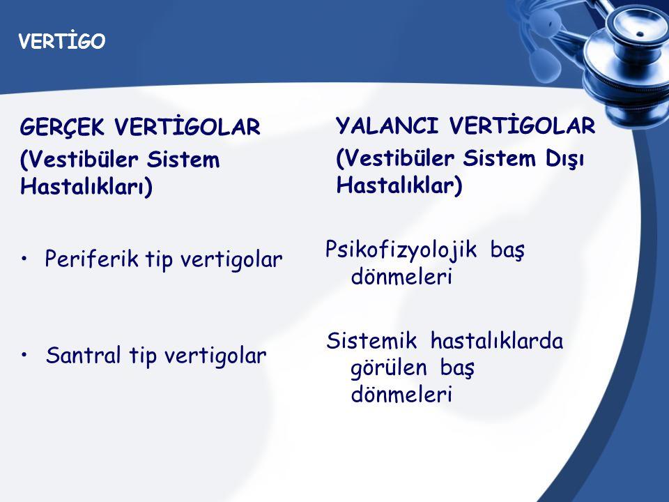 (Vestibüler Sistem Dışı Hastalıklar) GERÇEK VERTİGOLAR