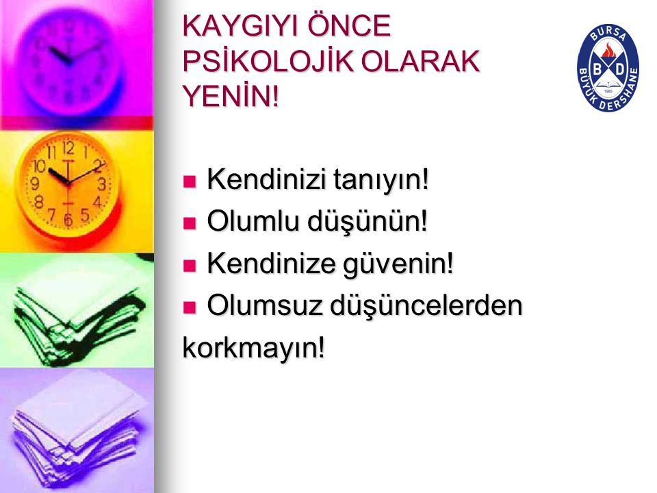 KAYGIYI ÖNCE PSİKOLOJİK OLARAK YENİN!
