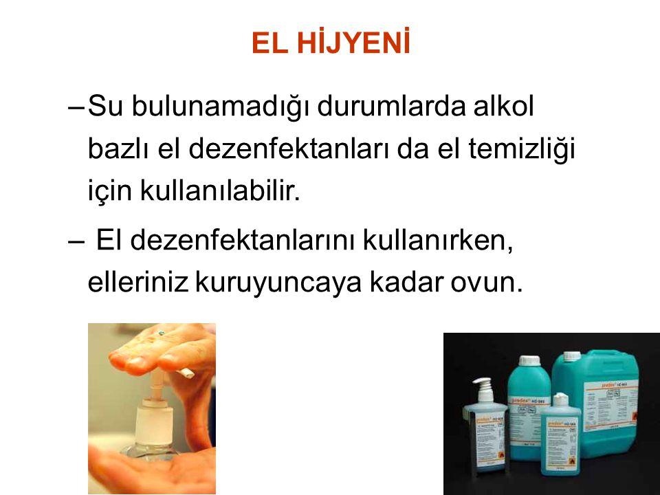 EL HİJYENİ Su bulunamadığı durumlarda alkol bazlı el dezenfektanları da el temizliği için kullanılabilir.