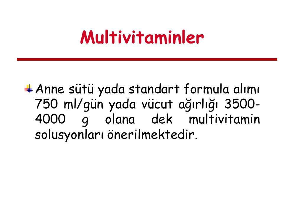 Multivitaminler Anne sütü yada standart formula alımı 750 ml/gün yada vücut ağırlığı 3500-4000 g olana dek multivitamin solusyonları önerilmektedir.