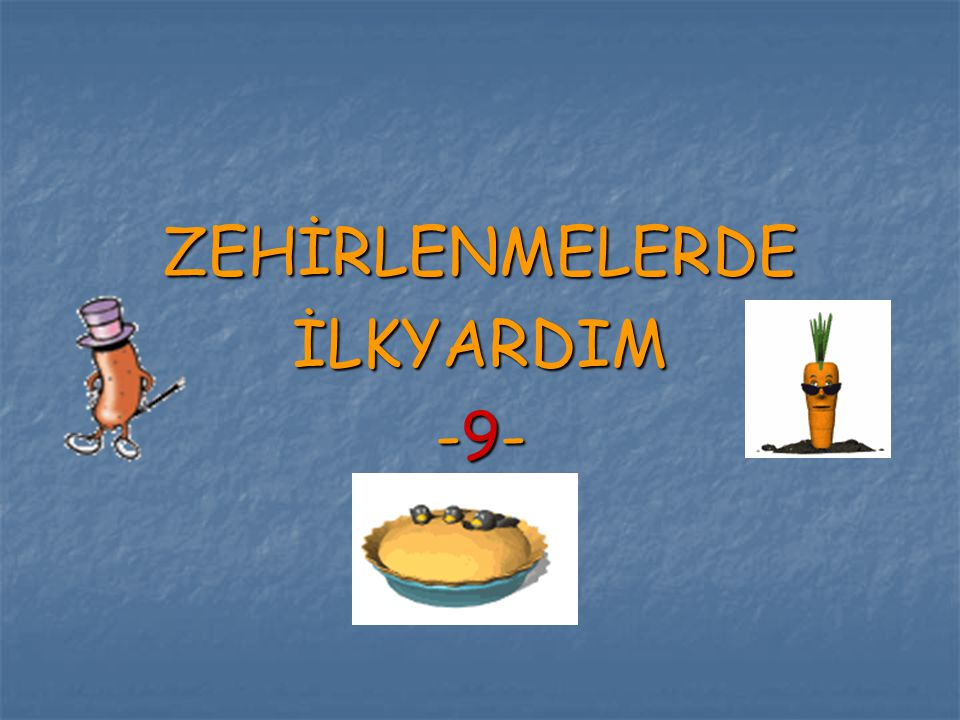 ZEHİRLENMELERDE İLKYARDIM -9-