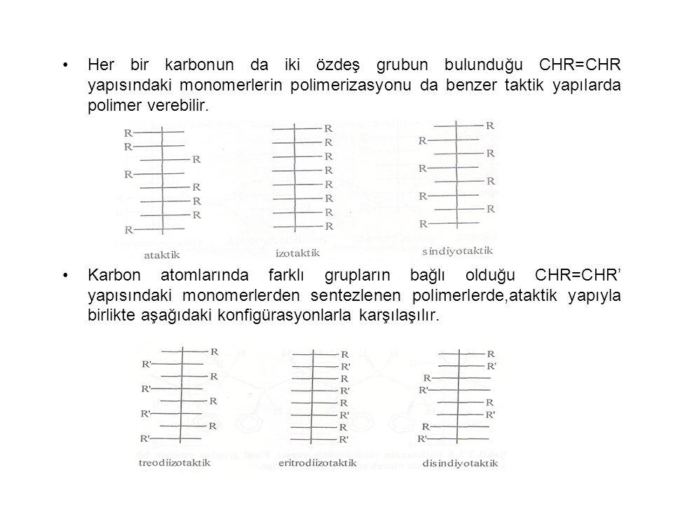 Her bir karbonun da iki özdeş grubun bulunduğu CHR=CHR yapısındaki monomerlerin polimerizasyonu da benzer taktik yapılarda polimer verebilir.