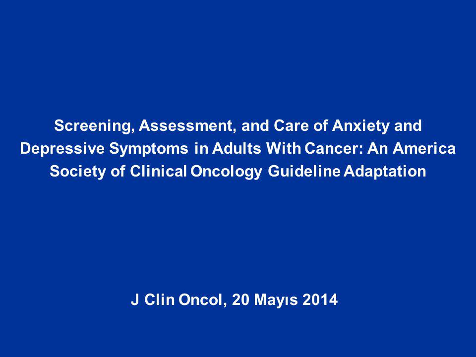 Screening, Assessment, and Care of Anxiety and Depressive Symptoms in Adults With Cancer: An America Society of Clinical Oncology Guideline Adaptation