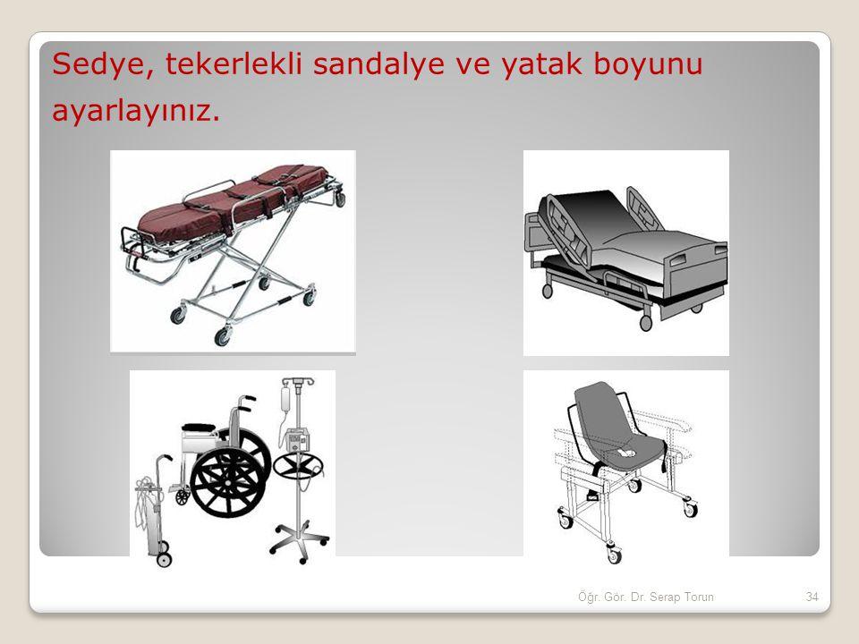 Sedye, tekerlekli sandalye ve yatak boyunu ayarlayınız.