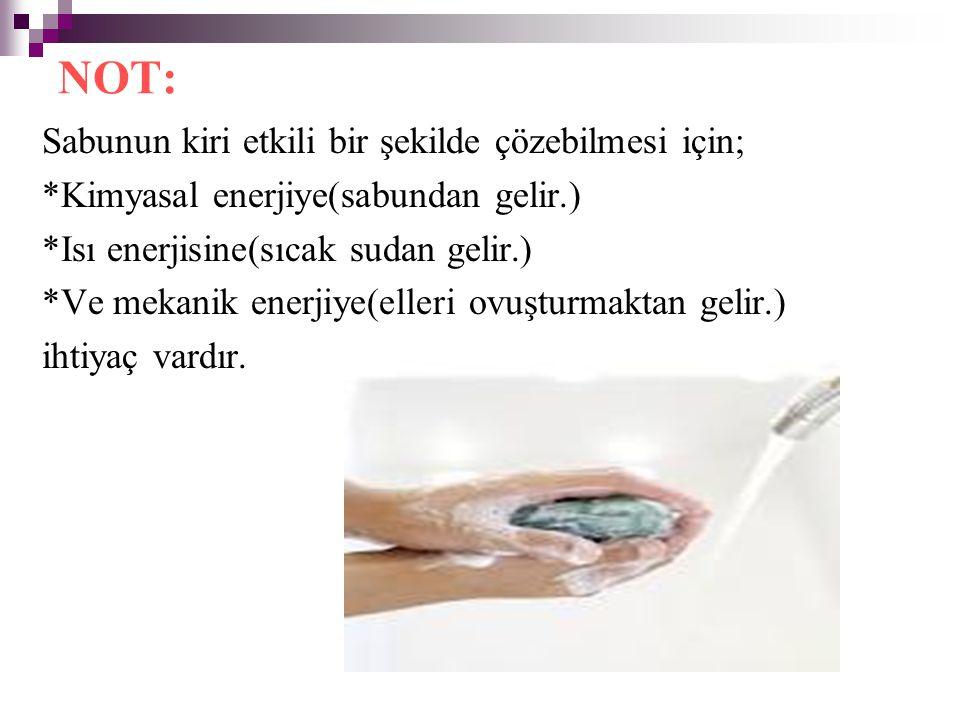 NOT: Sabunun kiri etkili bir şekilde çözebilmesi için;