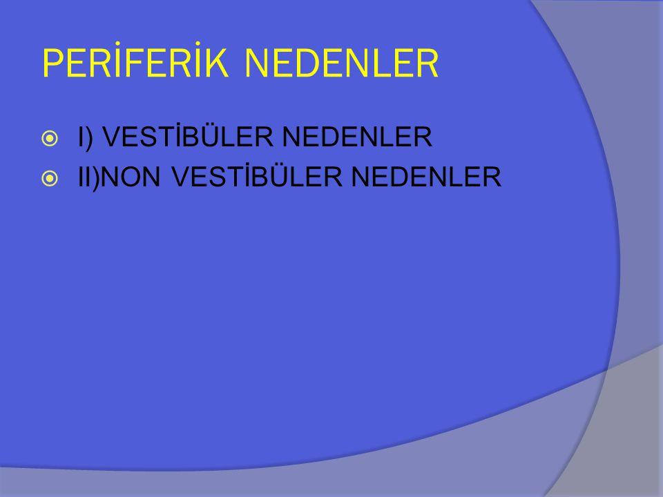 PERİFERİK NEDENLER I) VESTİBÜLER NEDENLER II)NON VESTİBÜLER NEDENLER