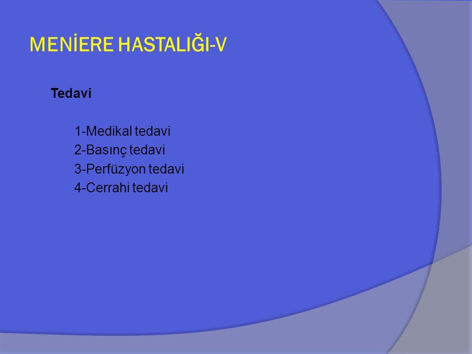 MENİERE HASTALIĞI-V Tedavi 1-Medikal tedavi 2-Basınç tedavi
