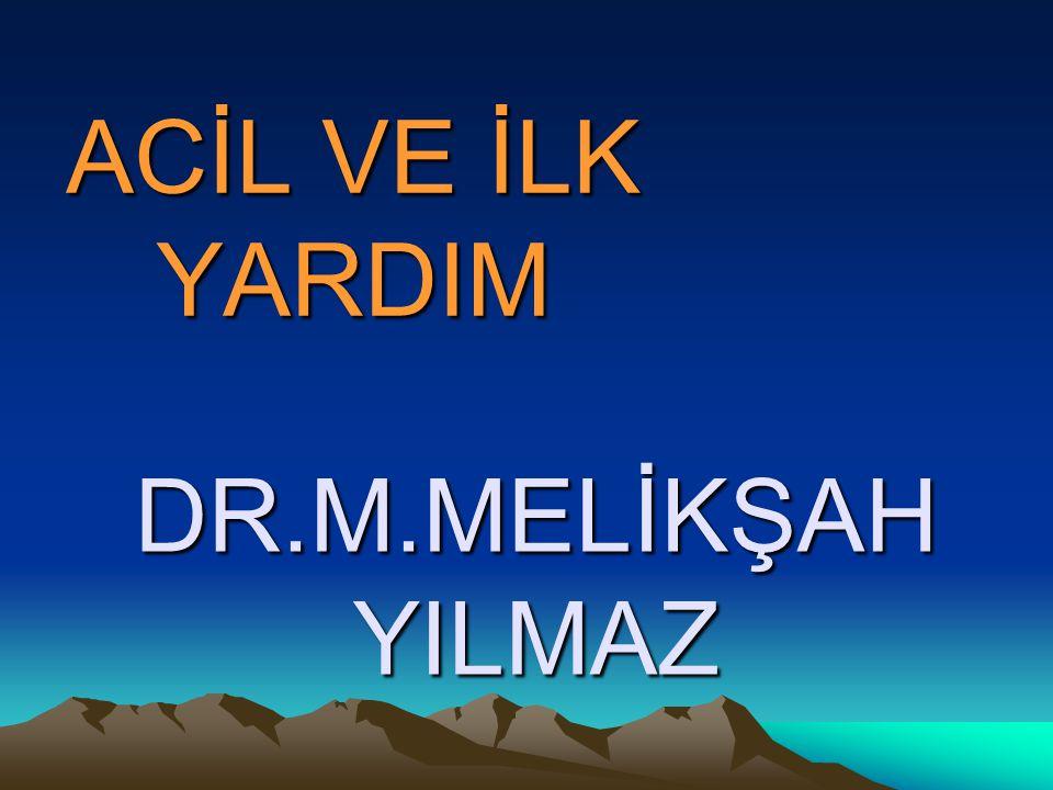 ACİL VE İLK YARDIM DR.M.MELİKŞAH YILMAZ