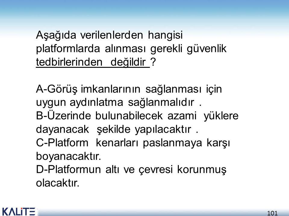 Aşağıda verilenlerden hangisi platformlarda alınması gerekli güvenlik tedbirlerinden değildir