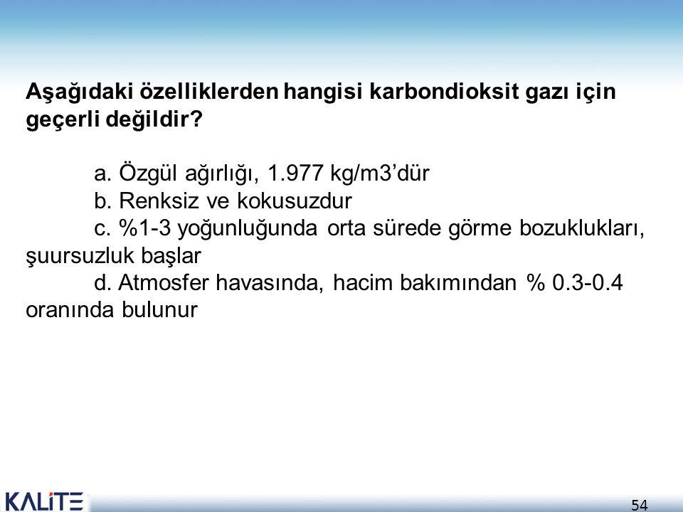 Aşağıdaki özelliklerden hangisi karbondioksit gazı için geçerli değildir
