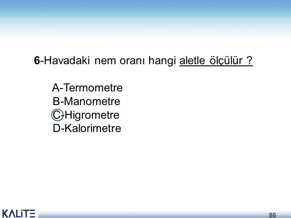 6-Havadaki nem oranı hangi aletle ölçülür