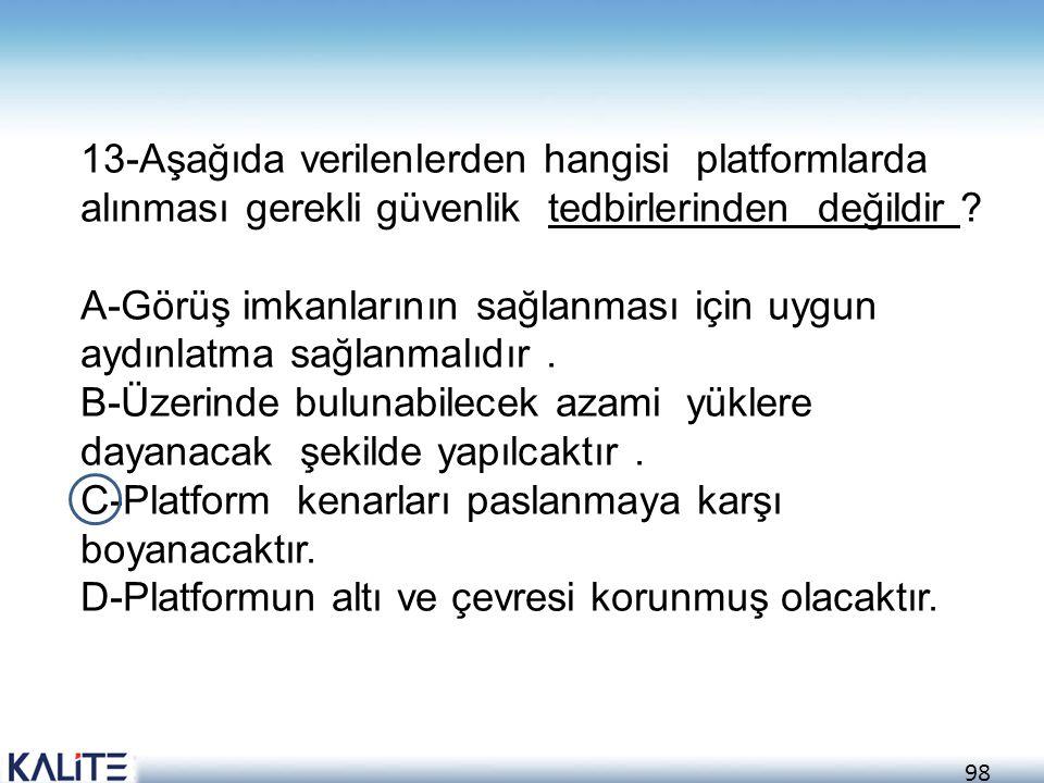 13-Aşağıda verilenlerden hangisi platformlarda alınması gerekli güvenlik tedbirlerinden değildir