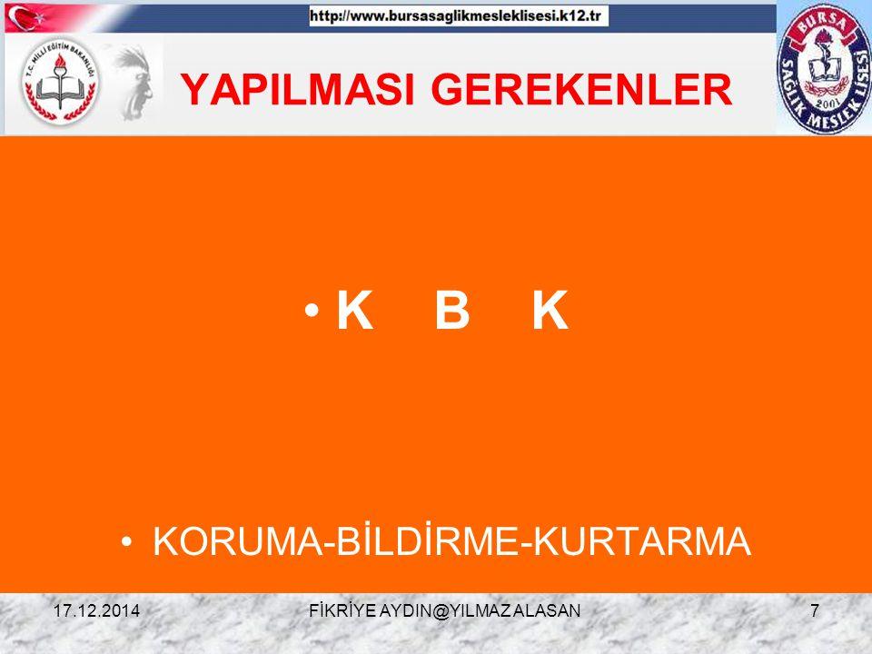 K B K YAPILMASI GEREKENLER KORUMA-BİLDİRME-KURTARMA 07.04.2017