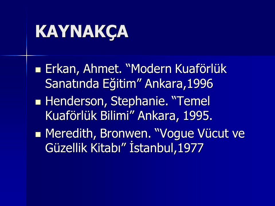 KAYNAKÇA Erkan, Ahmet. Modern Kuaförlük Sanatında Eğitim Ankara,1996
