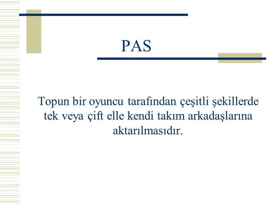 PAS Topun bir oyuncu tarafından çeşitli şekillerde tek veya çift elle kendi takım arkadaşlarına aktarılmasıdır.