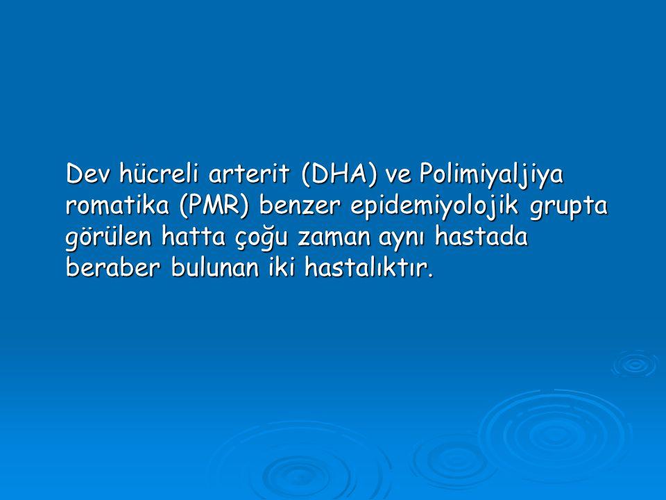 Dev hücreli arterit (DHA) ve Polimiyaljiya romatika (PMR) benzer epidemiyolojik grupta görülen hatta çoğu zaman aynı hastada beraber bulunan iki hastalıktır.