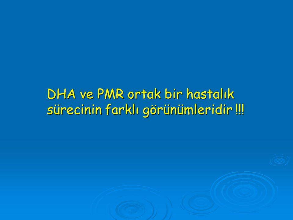 DHA ve PMR ortak bir hastalık sürecinin farklı görünümleridir !!!