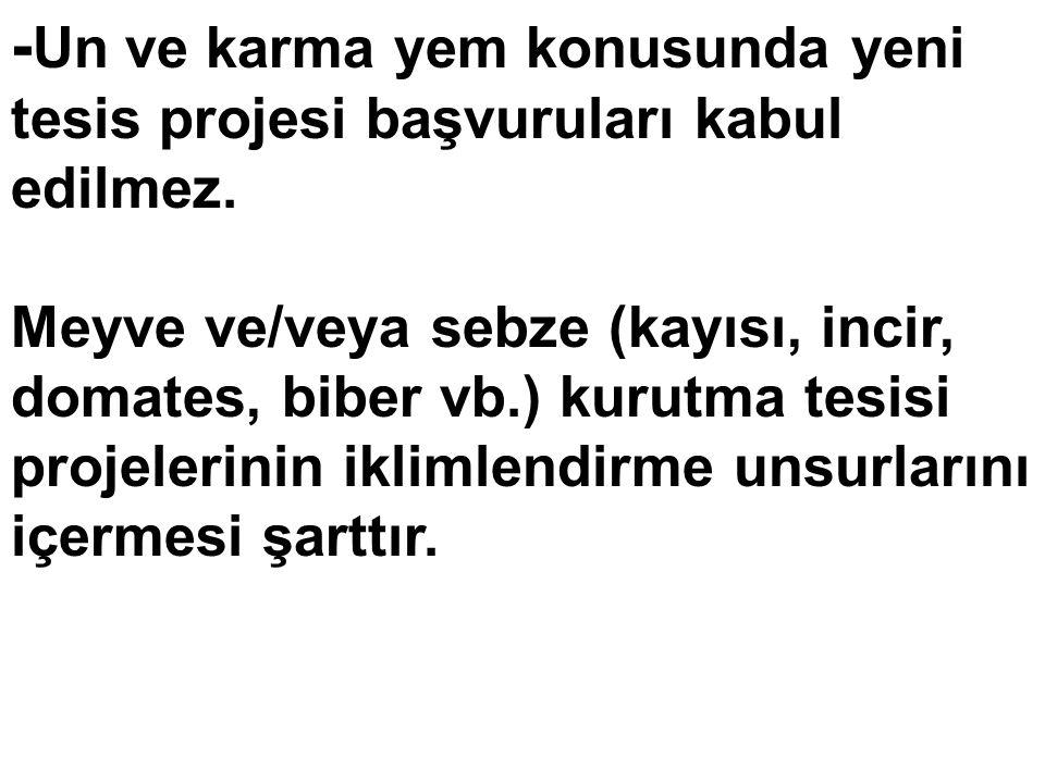 -Un ve karma yem konusunda yeni tesis projesi başvuruları kabul edilmez.