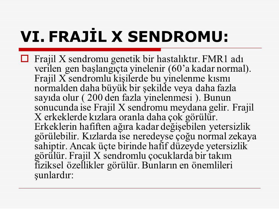 VI. FRAJİL X SENDROMU: