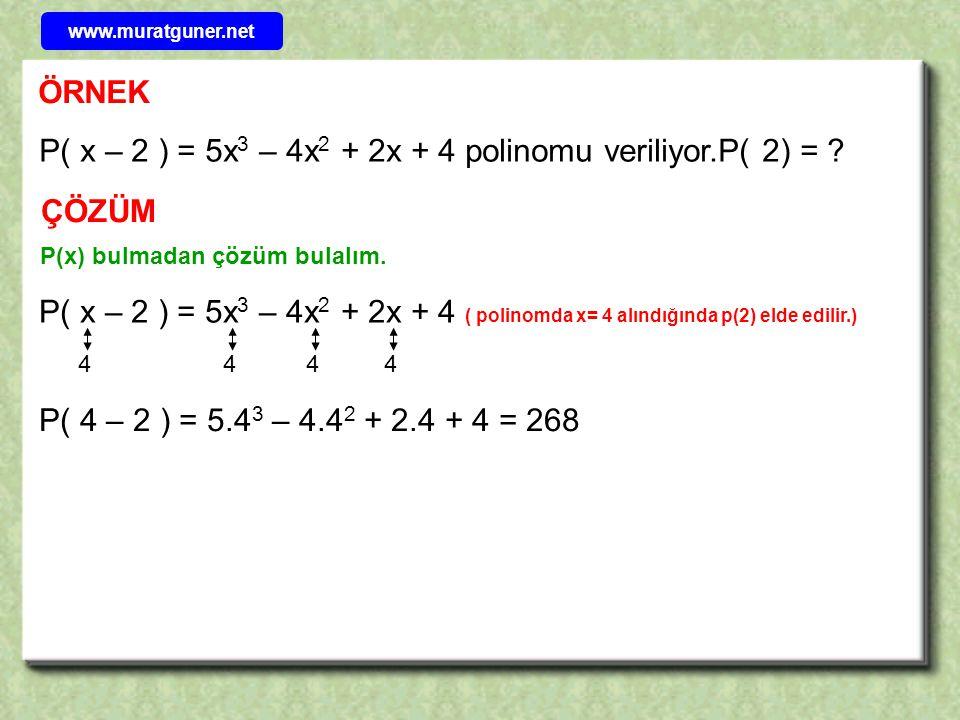 P( x – 2 ) = 5x3 – 4x2 + 2x + 4 polinomu veriliyor.P( 2) =