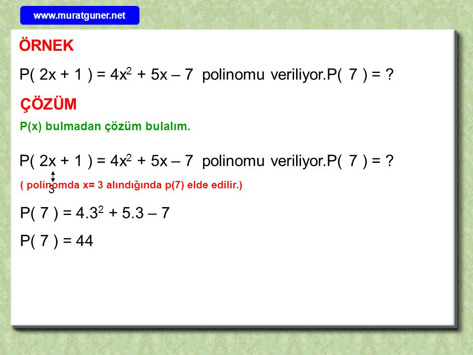 P( 2x + 1 ) = 4x2 + 5x – 7 polinomu veriliyor.P( 7 ) =