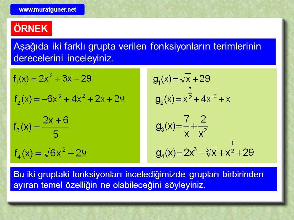 www.muratguner.net ÖRNEK. Aşağıda iki farklı grupta verilen fonksiyonların terimlerinin derecelerini inceleyiniz.