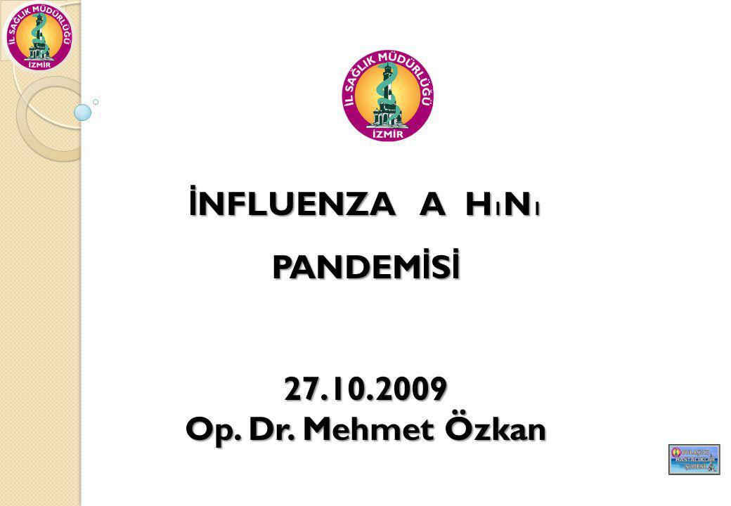 İNFLUENZA A H1N1 PANDEMİSİ 27.10.2009 Op. Dr. Mehmet Özkan