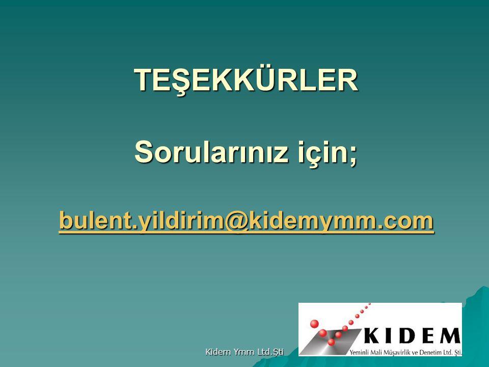 TEŞEKKÜRLER Sorularınız için; bulent.yildirim@kidemymm.com