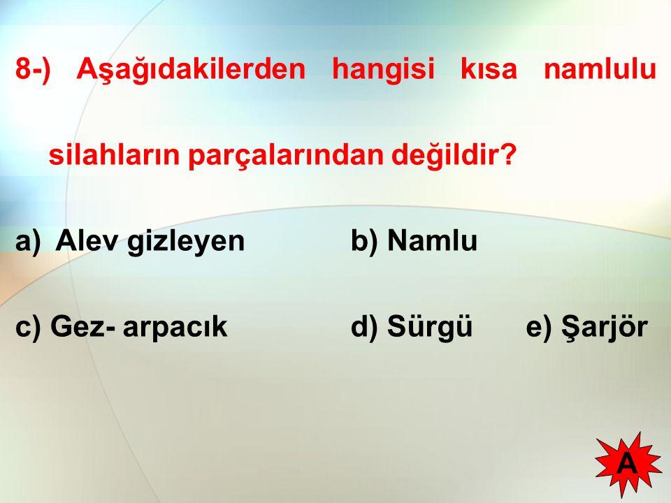 8-) Aşağıdakilerden hangisi kısa namlulu silahların parçalarından değildir