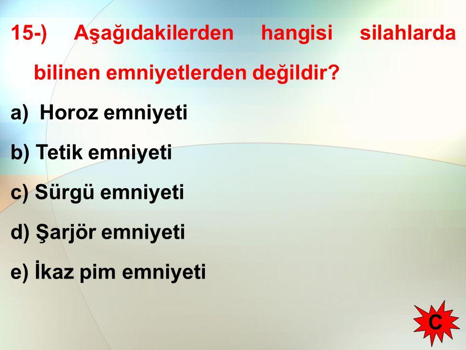 15-) Aşağıdakilerden hangisi silahlarda bilinen emniyetlerden değildir