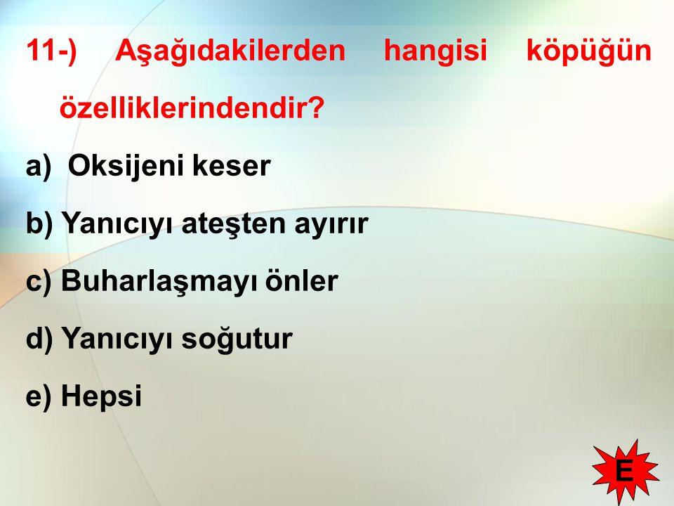 11-) Aşağıdakilerden hangisi köpüğün özelliklerindendir