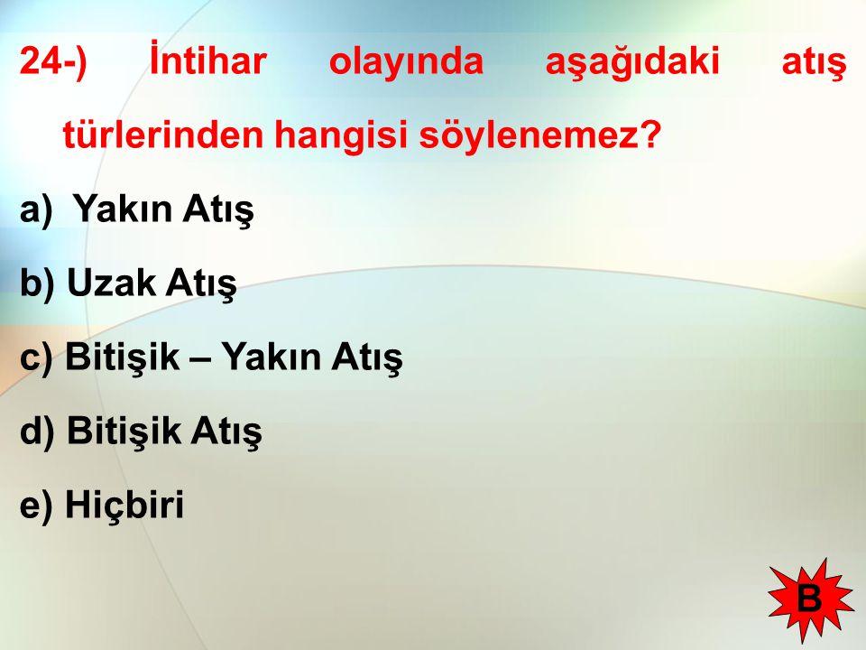 24-) İntihar olayında aşağıdaki atış türlerinden hangisi söylenemez