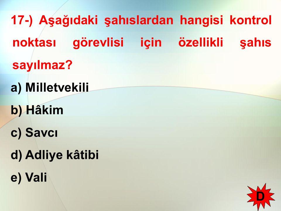 17-) Aşağıdaki şahıslardan hangisi kontrol noktası görevlisi için özellikli şahıs sayılmaz