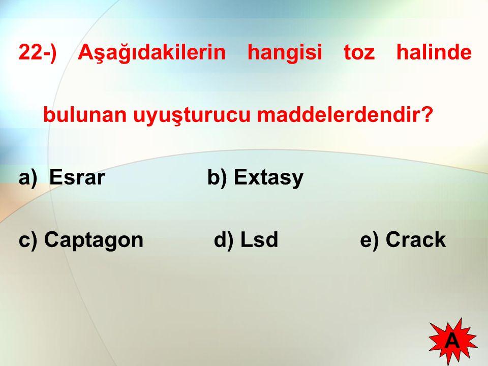 22-) Aşağıdakilerin hangisi toz halinde bulunan uyuşturucu maddelerdendir