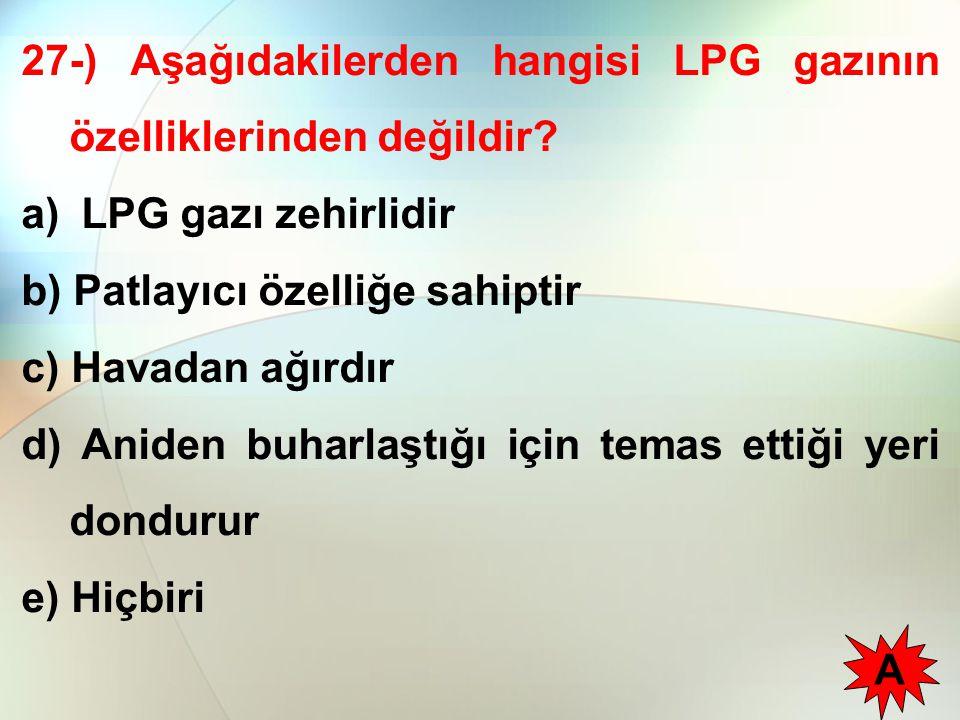 27-) Aşağıdakilerden hangisi LPG gazının özelliklerinden değildir