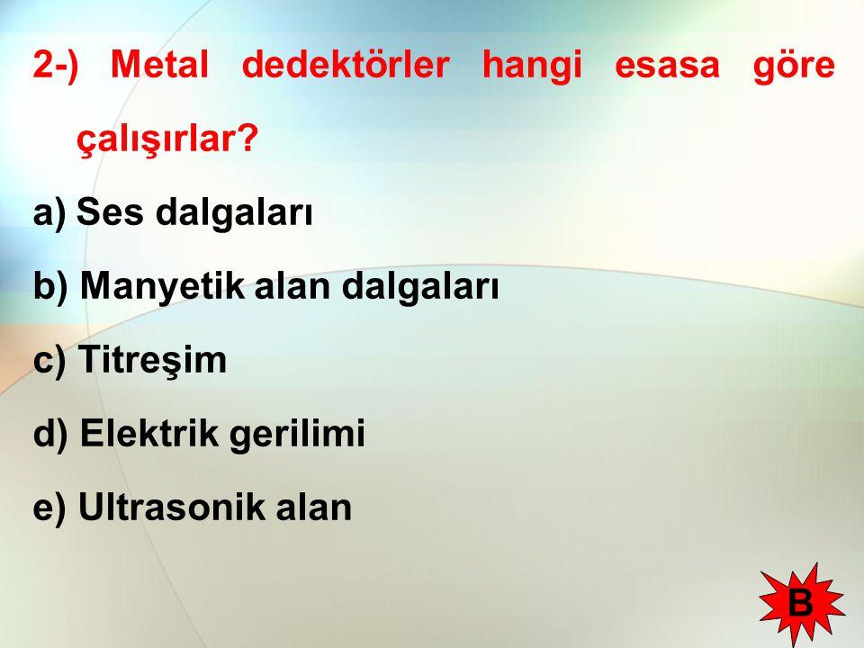 2-) Metal dedektörler hangi esasa göre çalışırlar