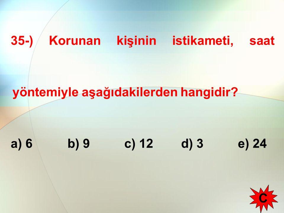 35-) Korunan kişinin istikameti, saat yöntemiyle aşağıdakilerden hangidir